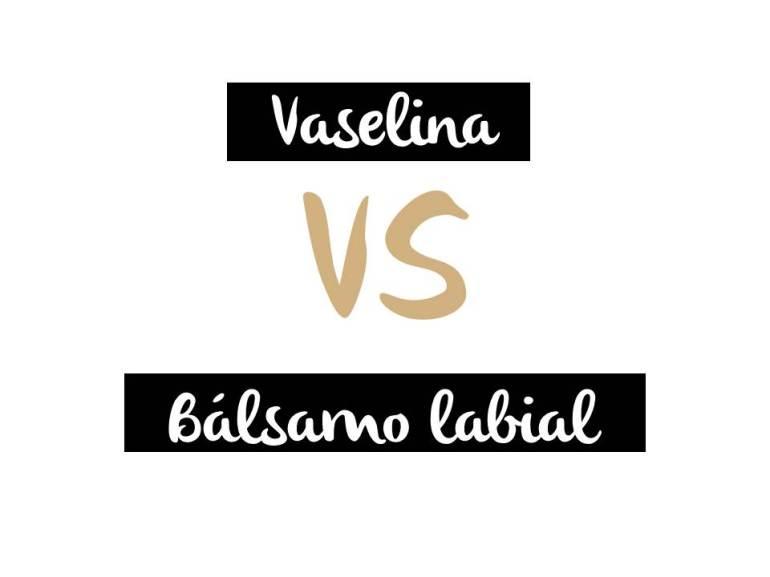 vaselina VS balsamo labial